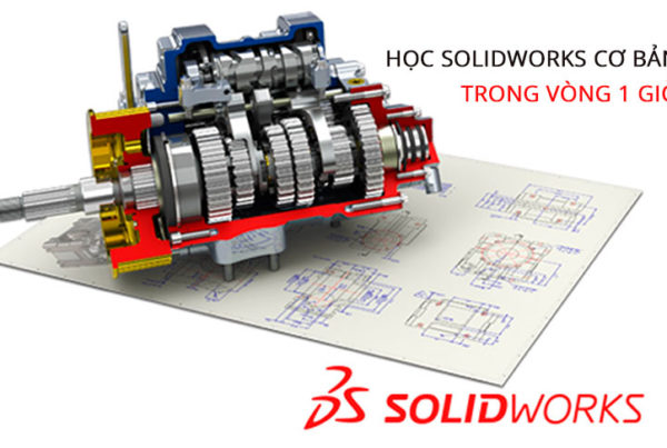 Học SolidWorks, hướng dẫn sử dụng SolidWorks trong 1 giờ
